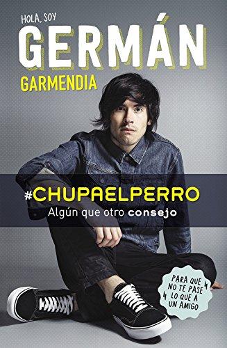 #Chupaelperro: Algún que otro consejo para que no te pase lo que a un amigo (No ficción ilustrados) por Germán Garmendia