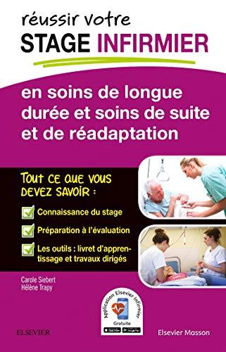 REUSSIR votre Stage infirmier en soins de longue durée et soins de suite et de réadaptation: Et Soins De Suite Et Readaptat par Carole Siebert