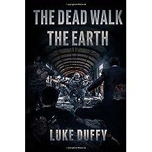 The Dead Walk The Earth: 1 by Luke Duffy (26-Jun-2014) Paperback