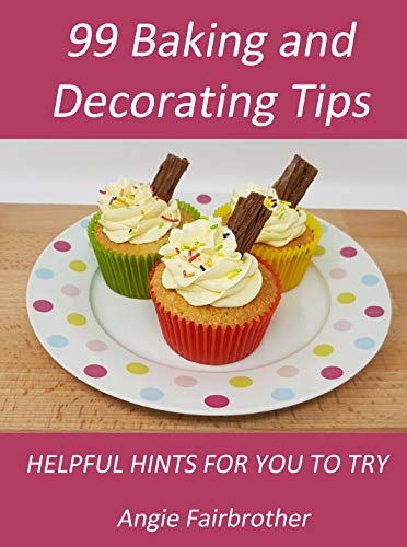 99 Baking and Decorating Tips: Helpful hints for you to try. (English Edition)