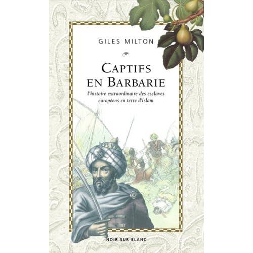 Captifs en Barbarie : L'histoire extrordinaire des esclaves européens en terre d'Islam
