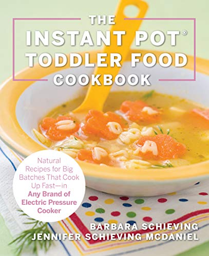 The Instant Pot Toddler Food Cookbook: Wholesome Recipes That Cook Up Fast―in Any Brand of Electric Pressure Cooker