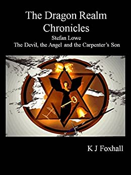 The Dragon Realm Chronicles Stefan Lowe The Devil, the Angel and the Carpenter's Son by [Foxhall, K J ]
