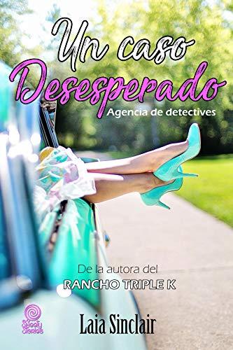 Un caso desesperado: Thriller romántico. Amor, humor y suspense. (Agencia de detectives nº 2) por Laia Sinclair