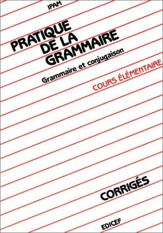 Pratique de la grammaire, cours élémentaire. Grammaire et conjugaison, corrigés par Ipam
