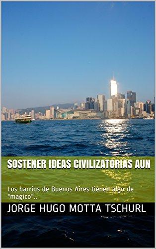 sostener ideas civilizatorias aun: Los barrios de Buenos Aires tienen algo de