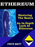 Ethereum: Mastering The Basics: An In-Depth Look At Ethereum