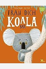 Trau dich, Koalabär Gebundene Ausgabe