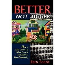 (BETTER NOT BIGGER) BY Fodor, Eben(Author)Paperback Jan-1999