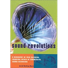 Sound Revolutions: A Biography of Fred Gaisberg, Founding Father of Commercial Sound Recording