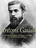 Antoni Gaudí: La vida y el legado del arquitecto del modernismo catalán