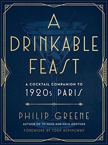 A Drinkable Feast: A Cocktail Companion to 1920s Paris por Philip Greene