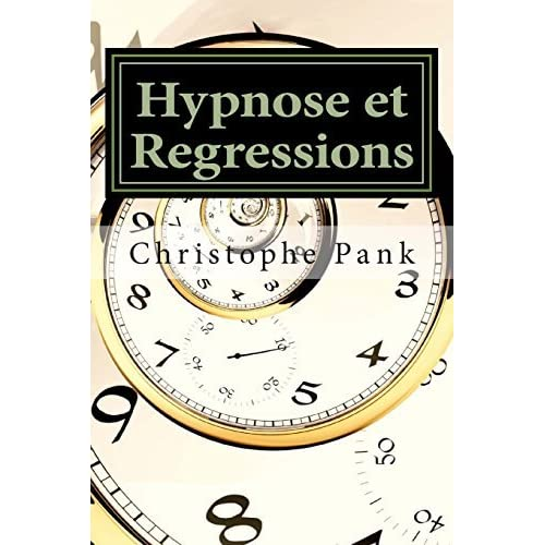 Hypnose Et Regressions by Christophe Pank (May 08,2013)