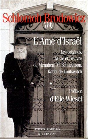 L'Âme d'Israël. Les origines, la vie et l'oeuvre de Menahem M. Schneerson, Rabbi de Loubavitch