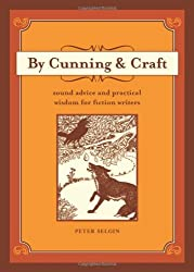 By Cunning and Craft: Sound Advice and Practical Wisdom for Fiction Writers by Peter Selgin (2007-02-14)