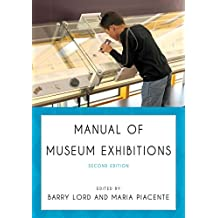 Manual of Museum Exhibitions by Barry Lord (Editor), Maria Piacente (Editor) (7-Apr-2014) Paperback