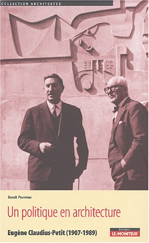Un politique en architecture - Eugène Claudius-Petit (1907-1989)