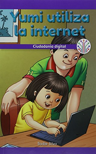 Yumi utiliza la internet: Ciudadanía digital (Yumi Uses the Internet: Digital Citizenship): Ciudadanía Digital/ Digital Citizenship (Computación ... Real/ Computer Science for the Real World) por Sadie Silva