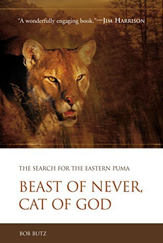 Beast of Never, Cat of God: The Search for the Eastern Puma by Bob Butz (2005-01-01)