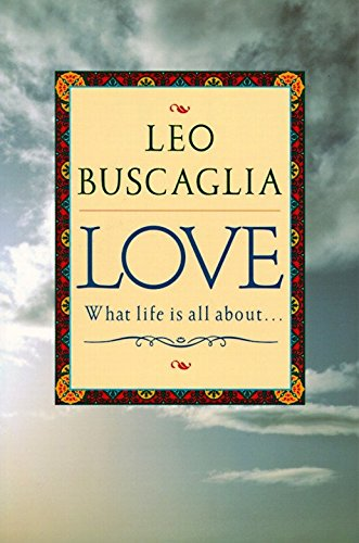 Love: What Life Is All about por Leo F. Buscaglia