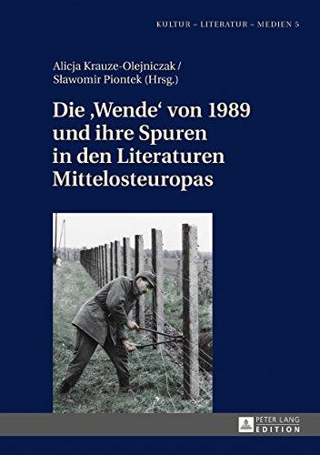 Die «Wende» von 1989 und ihre Spuren in den Literaturen Mittelosteuropas (Kultur - Literatur - Medien 5)