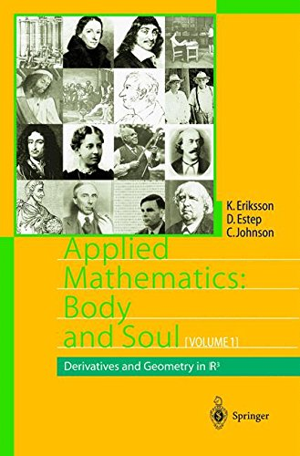 Applied Mathematics: Body and Soul : Volume 1: Derivatives and Geometry in IR3: Derivatives and Geometry in IR3 v. 1 (Applied Mathematics: Body & Soul)