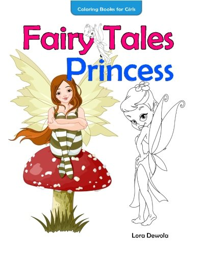 Coloring Books for Girls Fairy Tales & Princess: inspirational coloring book,coloring books for girls ages 4-8, coloring books for Grown Ups, Boys