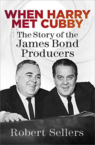 When Harry Met Cubby: The Story of the James Bond Producers (English Edition) -
