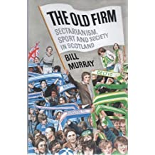 The Old Firm: Sectarianism, Sport and Society in Scotland by W. H. Murray (1997-08-29)