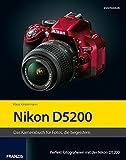 Kamerabuch Nikon D5200: Das Kamerabuch für Fotos, die begeistern