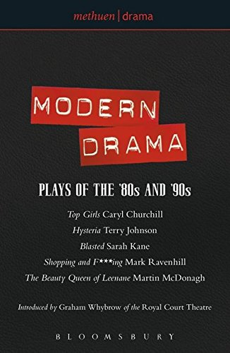 Modern Drama: Plays of the '80s and '90s: Top Girls; Hysteria; Blasted; Shopping & F***ing; The Beauty Queen of Leenane: Top Girls; Hysteria; Blasted; ... Beauty Queen of Leenane (Play Anthologies)