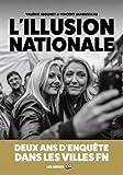 L'Illusion nationale: Deux ans d'enquête dans les villes FN