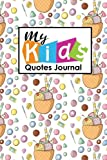 My Kid's Quotes Journal: Daily Quote Journal, Quote Journal For Women, Quotable Quotes Book, Quotes Journal, Sayings From Childrens, For Moms, Dads, Parents, Cute Ice Cream & Lollipop Cover