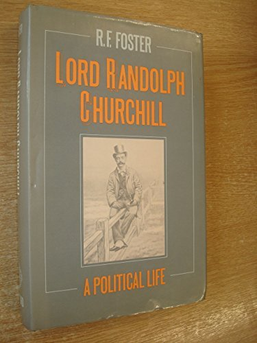 Lord Randolph Churchill: A Political Life by R.F. Foster (1981-11-19)