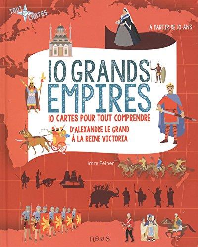 10 grands empires : 10 cartes pour tout comprendre, d'Alexandre le Grand à la reine Victoria