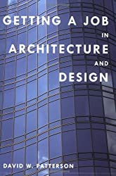 Getting a Job in Architecture and Design by David W. Patterson (2008-01-17)