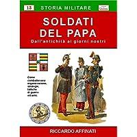 Soldati del Papa. Dall'antichità ai giorni nostri