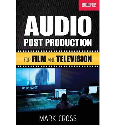 audio-post-production-for-film-and-television-by-author-mark-cross-july-2013