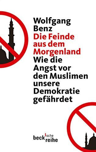 Die Feinde aus dem Morgenland: Wie die Angst vor den Muslimen unsere Demokratie gefährdet (Beck Paperback)