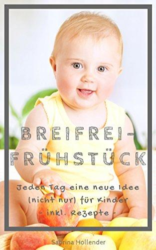 Breifrei-Frühstück: jeden Tag eine neue Idee (nicht nur) für Kinder (Baby Food Rezepte Kindle)