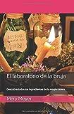 El laboratorio de la bruja: Descubra todos los ingredientes de la magia casera