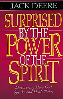 Surprised by the Power of the Spirit: Discovering How God Speaks and Heals Today by [Deere, Jack]