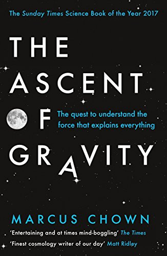 The Ascent of Gravity: The Quest to Understand the Force that Explains Everything (English Edition) por Marcus Chown