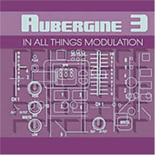 In All Things Modulation by Aubergine 3 (2005-09-21) 9 Auberginen
