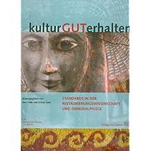 kulturGUTerhalten : Standards in der Restaurierungswissenschaft und Denkmalpflege