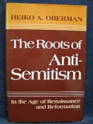 Roots of Anti-Semitism in the Age of Renaissance and Reformation