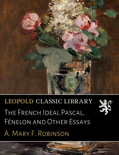 The French Ideal Pascal, Fénelon and Other Essays