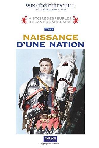 Histoire des peuples de langue anglaise: Naissance d'une nation par Sir Winston Spencer Churchill