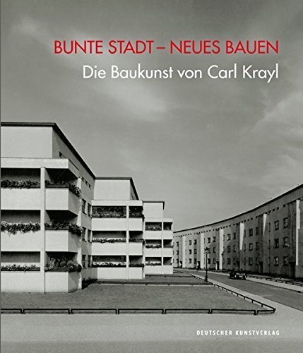 Bunte Stadt – Neues Bauen: Die Baukunst von Carl Krayl