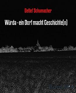 Würda - ein Dorf macht Geschichte(n) von [Schumacher, Detlef]